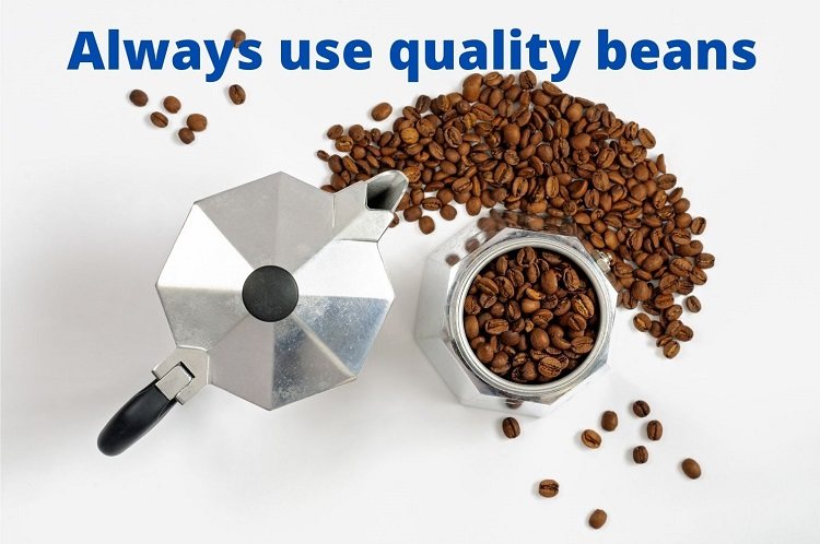 Always use quality beans in your moka pot
